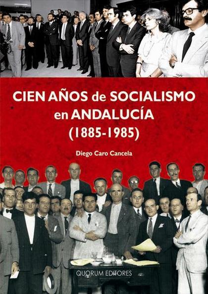 CIEN AÑOS DE SOCIALISMO EN ANDALUCÍA, 1885-1985