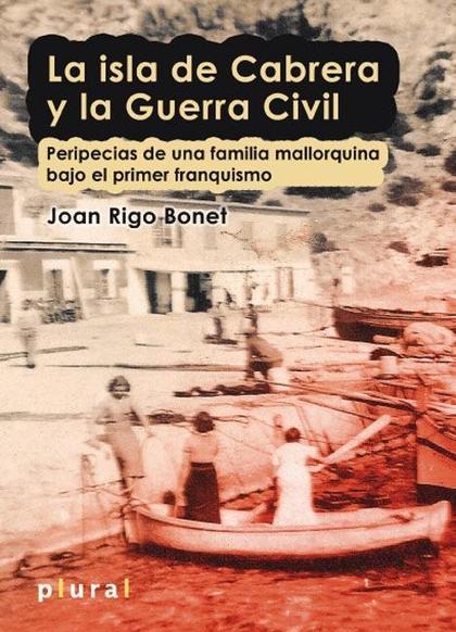 LA ISLA DE CABRERA Y LA GUERRA CIVIL : PERIPECIAS DE UNA FAMILIA MALLORQUINA BAJO EL PRIMER FRA