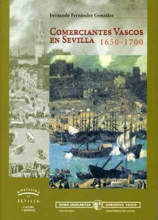 COMERCIANTES VASCOS EN SEVILLA, 1650-1700