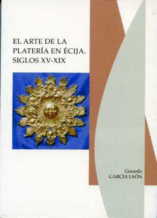 EL ARTE DE LA PLATERÍA EN ÉCIJA. SIGLOS XV-XIX