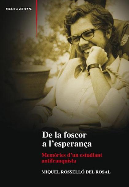 DE LA FOSCOR A L´ESPERANÇA : MEMÒRIES D´UN ESTUDIANT ANTIFRANQUISTA, 1968-1973