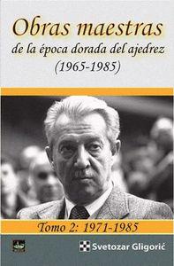 OBRAS MAESTRAS DE LA ÉPOCA DORADA DEL AJEDREZ (1965-1985) TOMO 2: 1971-85.