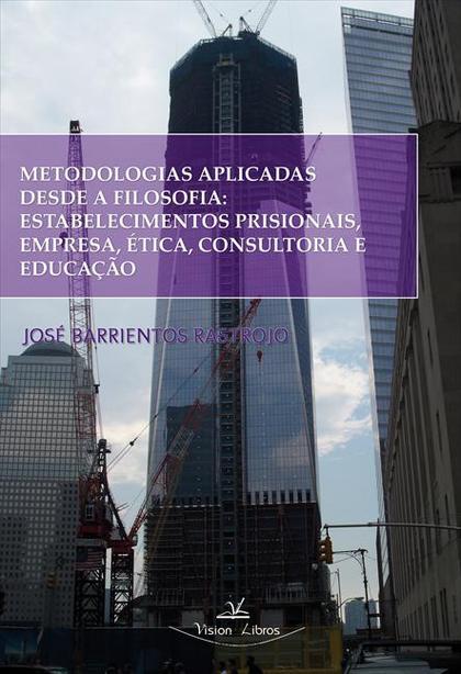METODOLOGIAS APLICADAS DESDE A FILOSOFIA : ESTABELECIMIENTOS PRISIONAIS, EMPRESA, ÉTICA, CONSUL