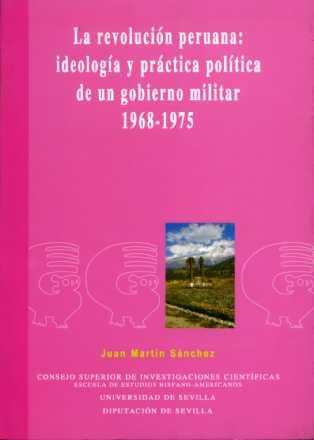 LA REVOLUCIÓN PERUANA : IDEOLOGÍA Y PRÁCTICA POLÍTICA DE UN GOBIERNO MILITAR 1968-1975