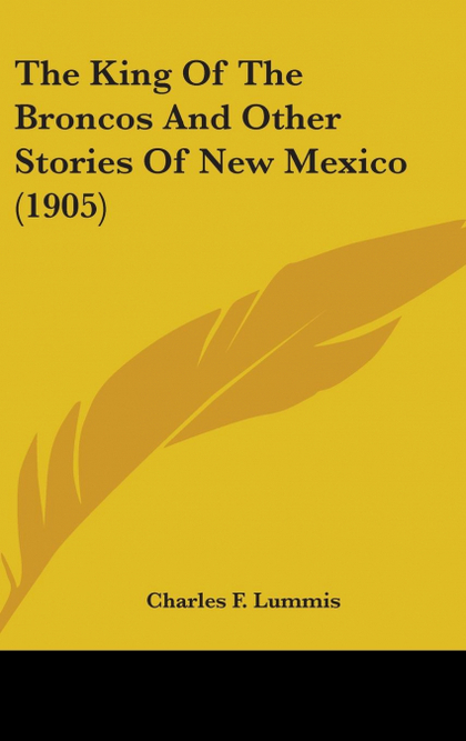 THE KING OF THE BRONCOS AND OTHER STORIES OF NEW MEXICO (1905)