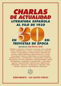 CHARLAS DE ACTUALIDAD. LA LITERATURA ESPAÑOLA AL FILO DE 1930 EN 50 ENTREVISTAS DE ÉPOCA