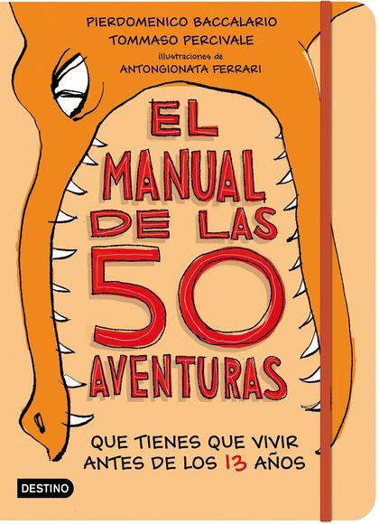 EL MANUAL DE LAS 50 AVENTURAS QUE TIENES QUE VIVIR ANTES DE LOS 13 AÑOS.