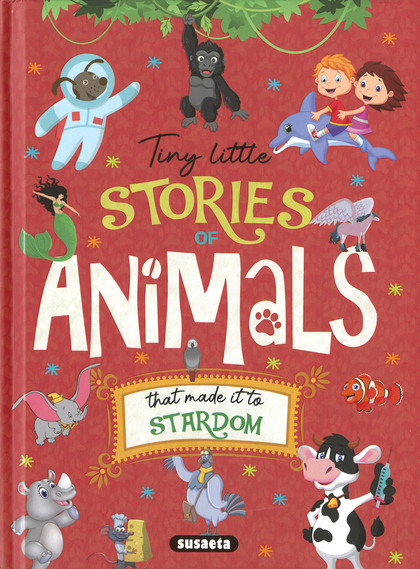 TINY LITTLE STORIES OF ANIMALS THAT MADE IT TO    STARDOM.