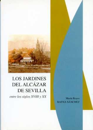 LOS JARDINES DEL ALCÁZAR DE SEVILLA ENTRE LOS SIGLOS XVIII Y XX