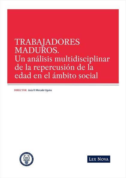 TRABAJADORES MADUROS : UN ANÁLISIS MULTIDISCIPLINAR DE LA REPERCUSIÓN DE LA EDAD EN EL ÁMBITO S