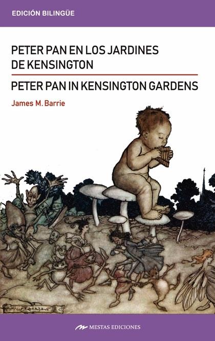PETER PAN IN KENSINGTON GARDENS / PETER PAN EN LOS JARDINES DE KENSINGTON.