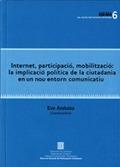 INTERNET, PARTICIPACIÓ, MOBILITZACIÓ : LA IMPLICACIÓ POLÍTICA DE LA CIUTADANIA EN UN NOU ENTORN