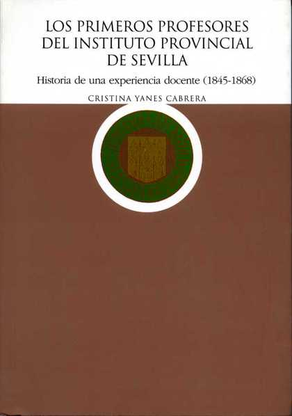 LOS PRIMEROS PROFESORES DEL INSTITUTO PROVINCIAL DE SEVILLA : HISTORIA DE UNA EXPERIENCIA DOCEN