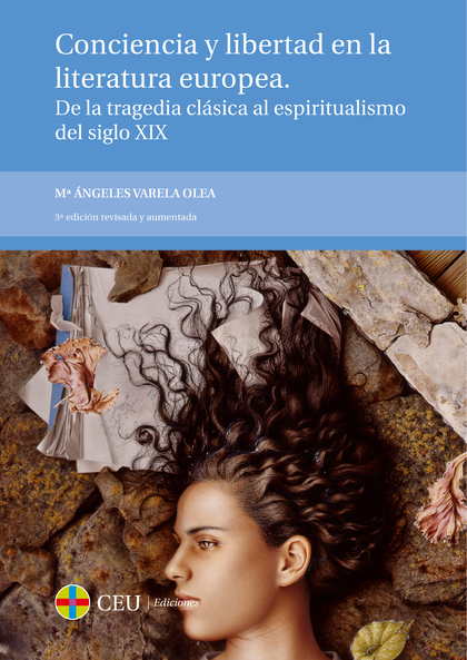 CONCIENCIA Y LIBERTAD EN LA LITERATURA EUROPEA : DE LA TRAGEDIA CLÁSICA AL ESPIRITUALISMO DEL S