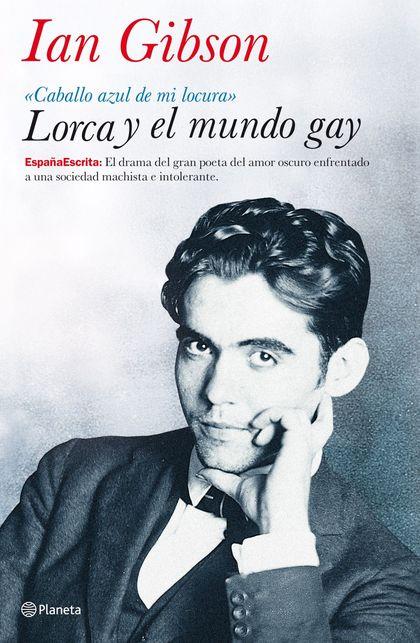 LORCA Y EL MUNDO GAY. CABALLO AZUL DE MI LOCURA