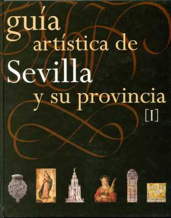 GUÍA ARTÍSTICA DE SEVILLA Y SU PROVINCIA. TOMOS I Y II.