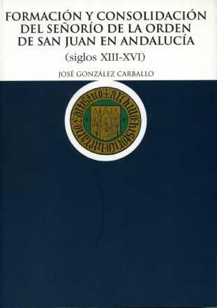 FORMACIÓN Y CONSOLIDACIÓN DEL SEÑORÍO DE LA ORDEN DE SAN JUAN EN ANDALUCÍA, (S. XIII-XVI)