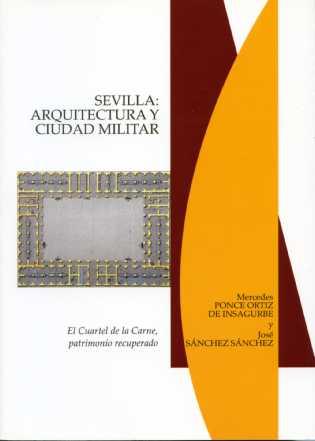 SEVILLA, ARQUITECTURA Y CIUDAD MILITAR: EL CUARTEL DE LA CARNE, PATRIMONIO RECUPERADO