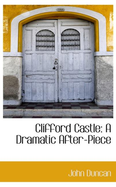 Clifford Castle: A Dramatic After-Piece