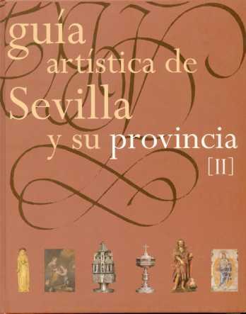 GUÍA ARTÍSTICA DE SEVILLA Y SU PROVINCIA. TOMO II.