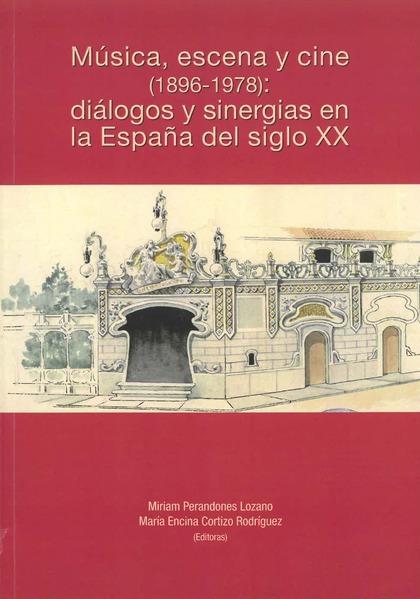 MÚSICA, ESCENA Y CINE (1896-1978): DIÁLOGOS Y SINERGIAS EN LA ESPAÑA DEL SIGLO X