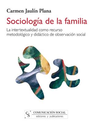 SOCIOLOGÍA DE LA FAMILIA : LA INTERTEXTUALIDAD COMO RECURSO METODOLÓGICO Y DIDÁCTICO DE OBSERVA