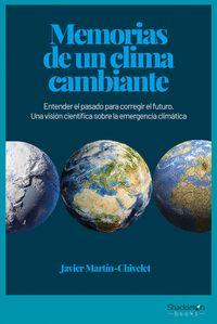 MEMORIAS DE UN CLIMA CAMBIANTE. ENTENDER EL PASADO PARA CORREGIR EL FUTURO. UNA VISIÓN CIENT