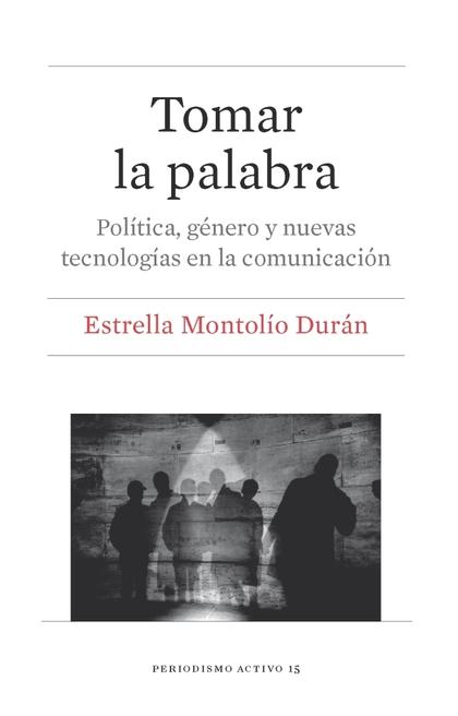 TOMAR LA PALABRA. POLÍTICA, GÉNERO Y NUEVAS TECNOLOGÍAS EN LA COMUNICACIÓN