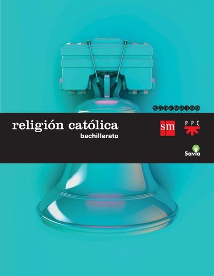 BACHILLERATO. RELIGIÓN CATÓLICA LOMCE.