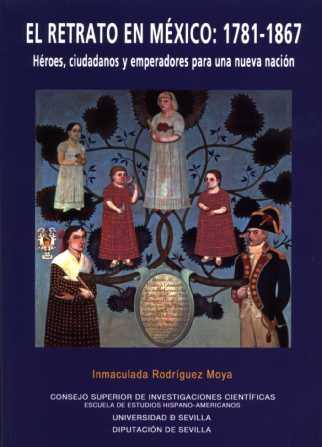 EL RETRATO EN MÉXICO, 1781-1867: HÉROES, CIUDADANOS Y EMPERADORES PARA UNA NUEVA NACIÓN