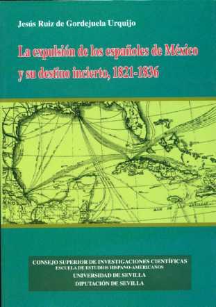 LA EXPULSIÓN DE LOS ESPAÑOLES DE MÉXICO Y SU DESTINO INCIERTO, 1821-1836
