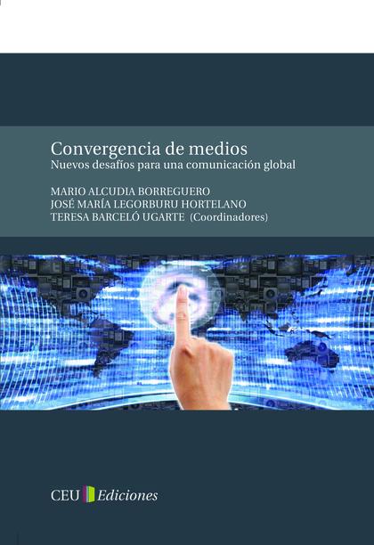CONVERGENCIA DE MEDIOS : NUEVOS DESAFÍOS PARA UNA COMUNICACIÓN GLOBAL