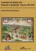 CIUDADES DE ANDALUCÍA. PAISAJES E IMÁGENES. SIGLOS XIII-XVII.