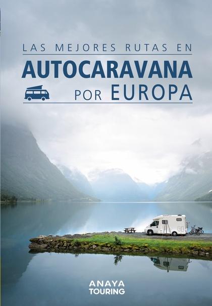 LAS MEJORES RUTAS EN AUTOCARAVANA POR EUROPA