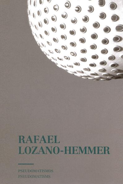RAFAEL LOZANO-HEMMER                                                            PSEUDOMATISMOS