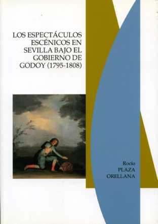 LOS ESPECTÁCULOS ESCÉNICOS EN SEVILLA BAJO EL GOBIERNO DE GODOY (1795-1808)