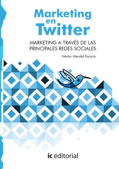 MARKETING EN TWITTER. MARKETING A TRAVÉS DE LAS PRINCIPALES REDES SOCIALES.
