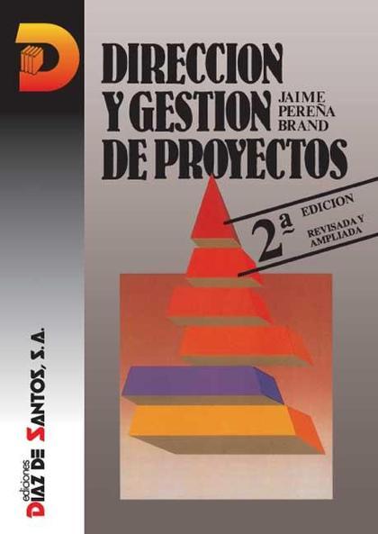 DIRECCIÓN Y GESTIÓN DE PROYECTOS. 2A ED..