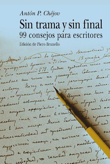 SIN TRAMA Y SIN FINAL: 99 CONSEJOS PARA ESCRITORES