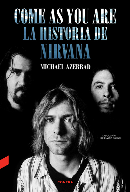 COME AS YOU ARE: LA HISTORIA DE NIRVANA.