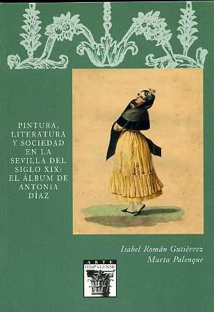 PINTURA, LITERATURA Y SOCIEDAD EN LA SEVILLA DEL SIGLO XIX: EL ÁLBUM DE ANTONIA DÍAZ