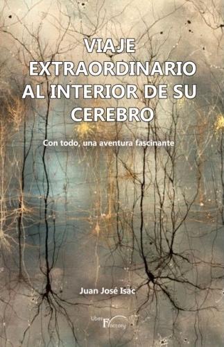 VIAJE EXTRAORDINARIO AL INTERIOR DE SU CEREBRO.