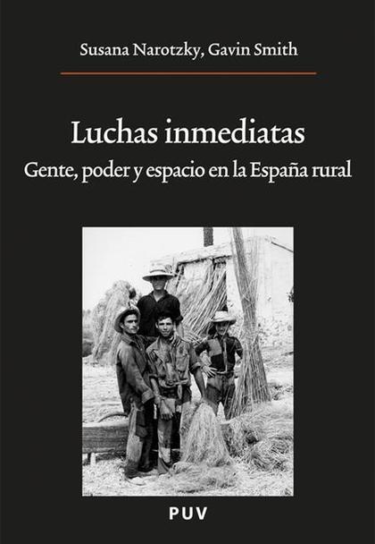 LUCHAS INMEDIATAS : GENTE, PODER Y ESPACIO EN LA ESPAÑA RURAL