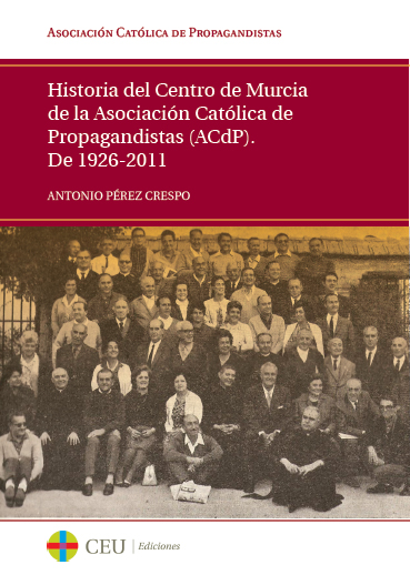 HISTORIA DEL CENTRO DE MURCIA DE LA ASOCIACIÓN CATÓLICA DE PROPAGANDISTAS (ACDP), DE 1926-2011