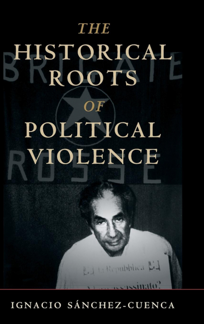 THE HISTORICAL ROOTS OF POLITICAL VIOLENCE