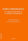 TEORÍA CRIMINOLÓGICA. LA EXPLICACIÓN DEL DELITO EN LA SOCIEDAD CONTEMPORÁNEA.