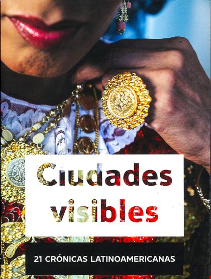 CIUDADES VISIBLES. 21 CRÓNICAS LATINOAMERICANAS