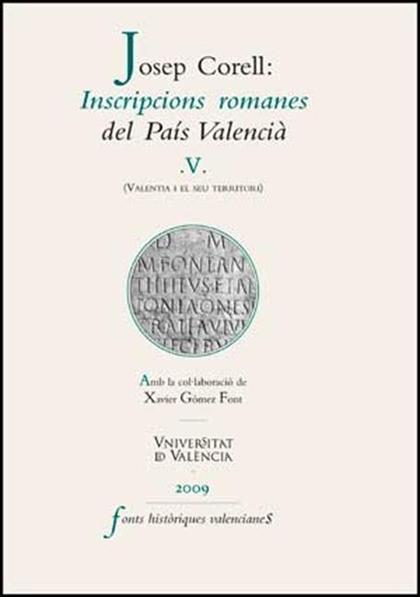 INSCRIPCIONS ROMANES DEL PAÍS VALENCIÀ, V : VALENTIA I EL SEU TERRITORI