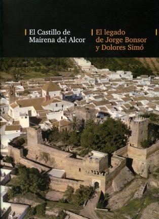CASTILLO DE MAIRENA DEL ALCOR : EL LEGADO DE JORGE BONSOR Y DOLORES SIMÓ