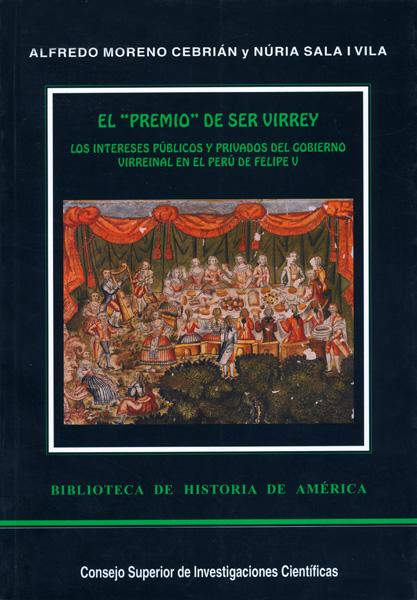 EL ´PREMIO´ DE SER VIRREY: LOS INTERESES PÚBLICOS Y PRIVADOS DEL GOBIERNO VIRREINAL EN EL PERÚ